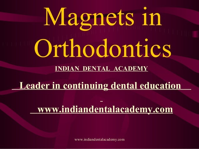 Magnets in ortho dontics /certified fixed orthodontic courses by Indian dental academy