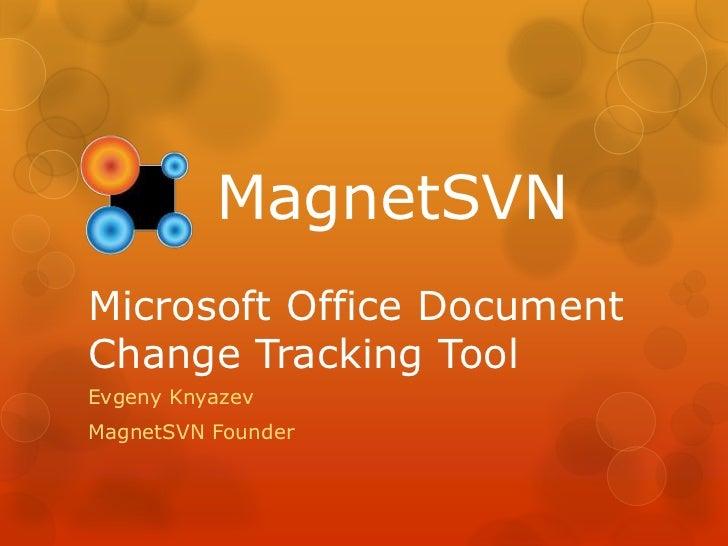 MagnetSVNMicrosoft Office DocumentChange Tracking ToolEvgeny KnyazevMagnetSVN Founder