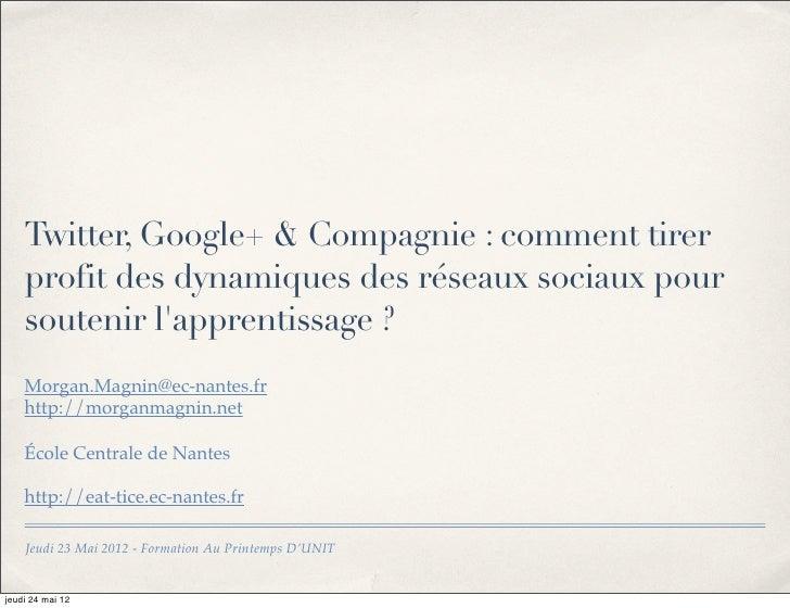 Twitter, Google+ & Compagnie : comment tirer    profit des dynamiques des réseaux sociaux pour    soutenir lapprentissage ...