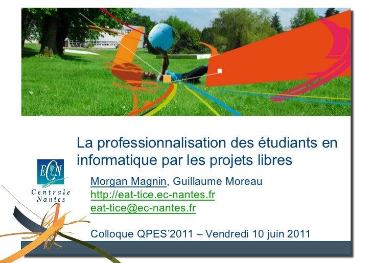 Utilisation des TCS en informatique La professionnalisation des étudiants en informatique par les projets libres   Morgan ...