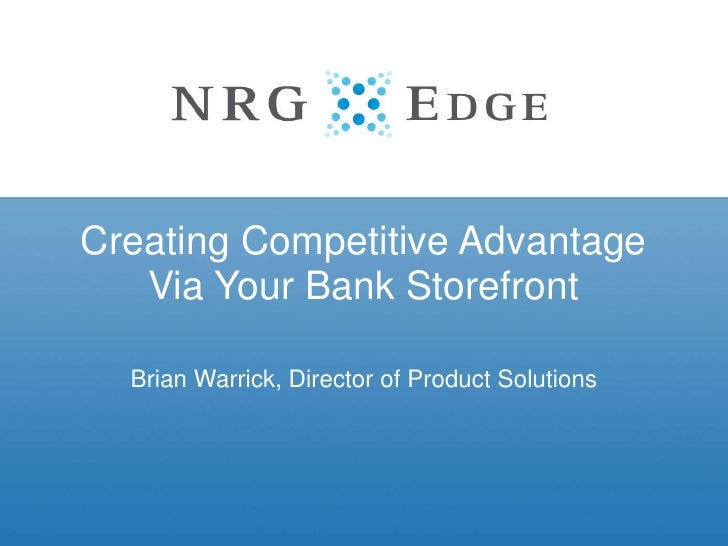 Creating Competitive Advantage  Via Your Bank Storefront <br />Brian Warrick, Director of Product Solutions<br />
