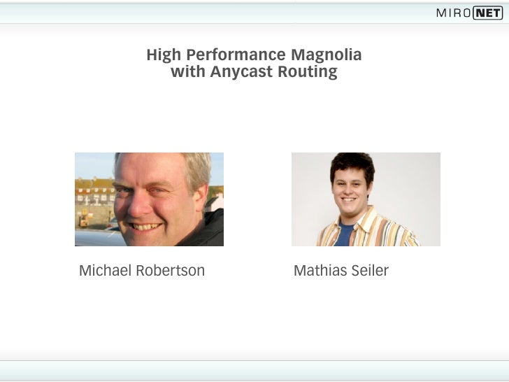High Performance Magnolia             with Anycast Routing     Michael Robertson         Mathias Seiler