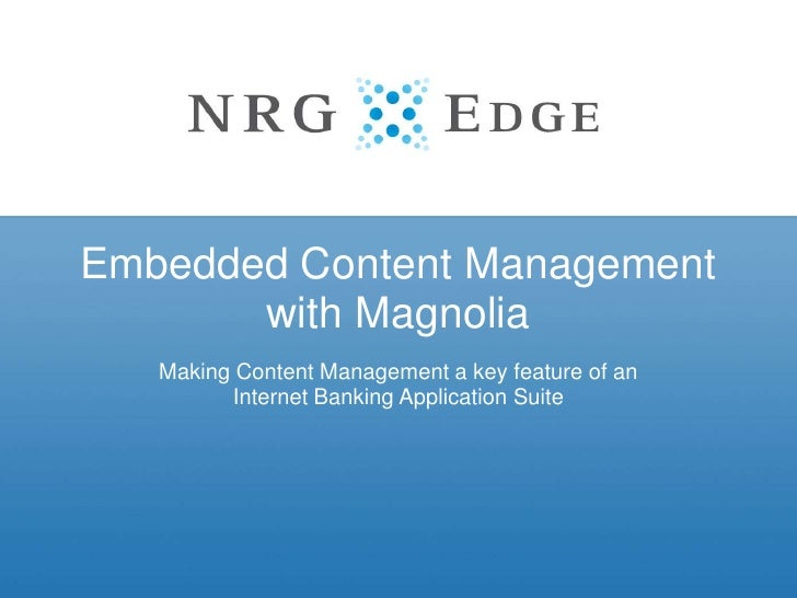 Embedded Content Management with Magnolia <br />Making Content Management a key feature of an Internet Banking Application...