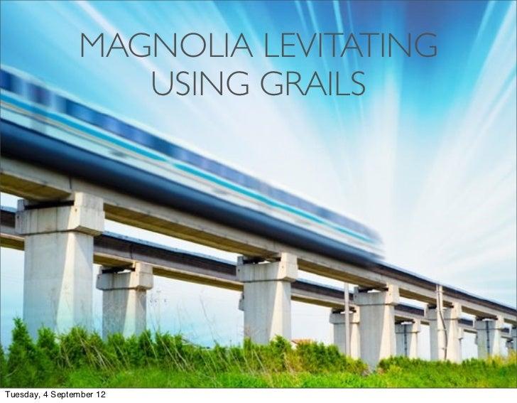 MAGNOLIA LEVITATING                   USING GRAILSTuesday, 4 September 12