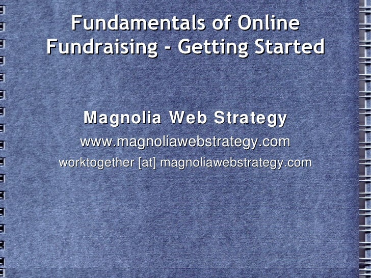 Fundamentals of Online Fundraising - Getting Started       Magnolia Web Strategy     www.magnoliawebstrategy.com  worktoge...