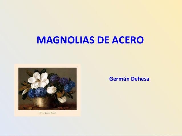 MAGNOLIAS DE ACERO Germán Dehesa