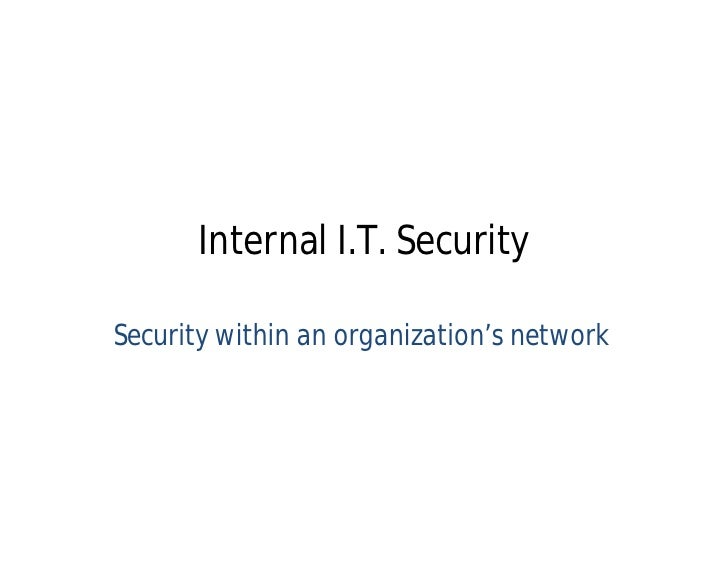 Internal I.T. Security  Security within an organization's network