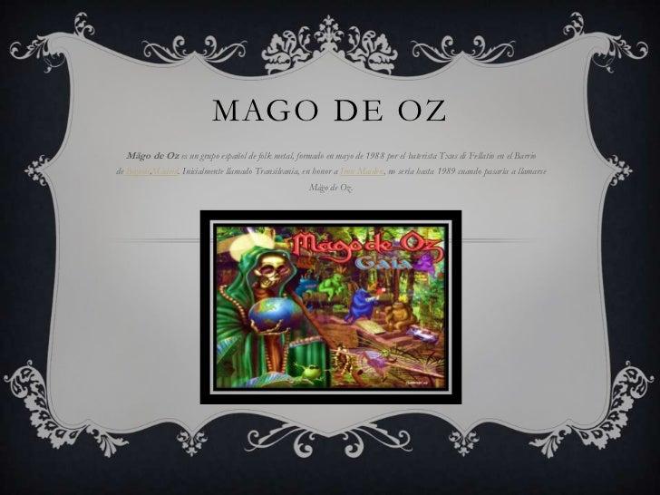 MAGO DE OZ<br />Mägo de Ozes un grupoespañoldefolk metal, formado en mayo de1988por el bateristaTxus di Fellatioen...