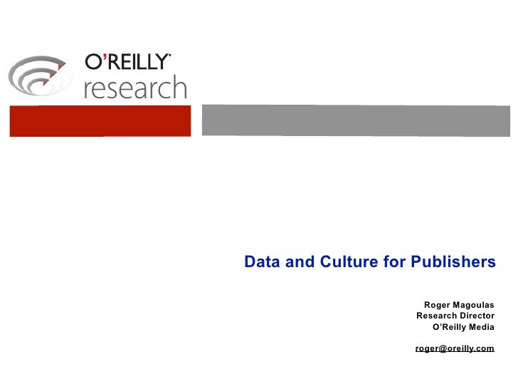 Data and Culture for Publishers                      Roger Magoulas                     Research Director                 ...