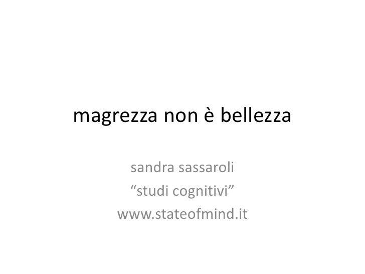 "magrezza non è bellezza     sandra sassaroli     ""studi cognitivi""    www.stateofmind.it"