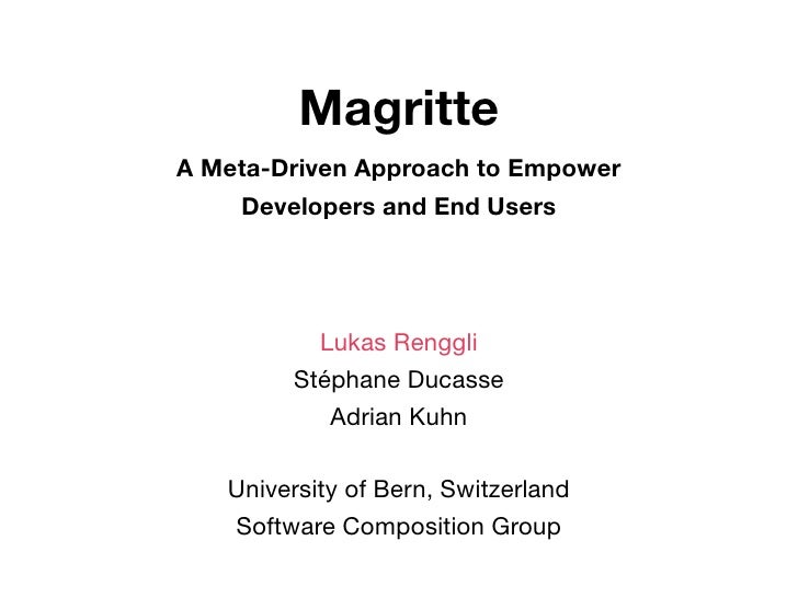 Magritte A Meta-Driven Approach to Empower     Developers and End Users               Lukas Renggli         Stéphane Ducas...
