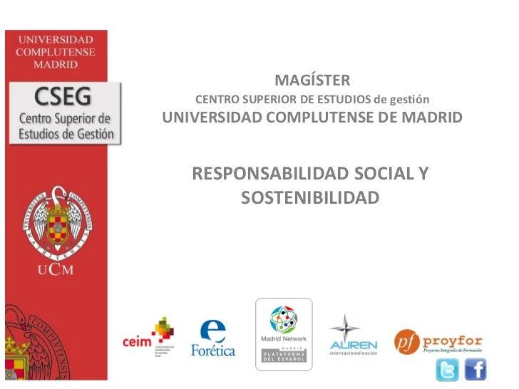 MAGÍSTER   CENTRO SUPERIOR DE ESTUDIOS de gestiónUNIVERSIDAD COMPLUTENSE DE MADRID   RESPONSABILIDAD SOCIAL Y        SOSTE...