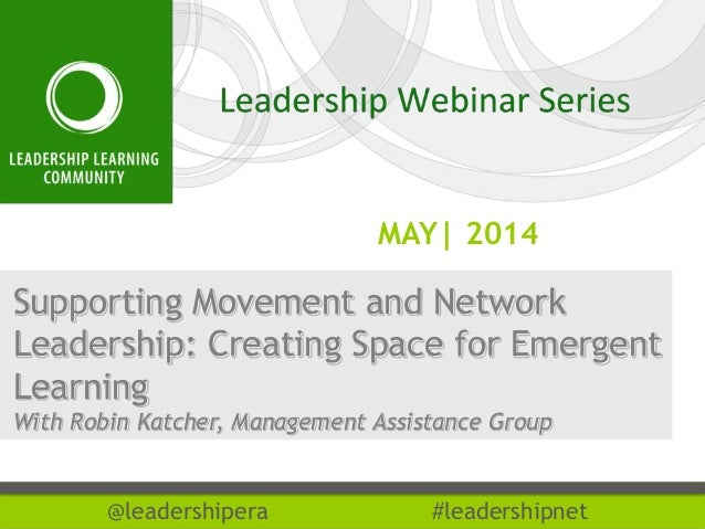 MAY| 2014 @leadershipera #leadershipnet Supporting Movement and Network Leadership: Creating Space for Emergent Learning W...