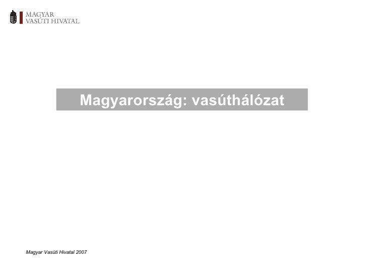 Magyar Vasúti Hivatal 2007 Magyarország: vasúthálózat
