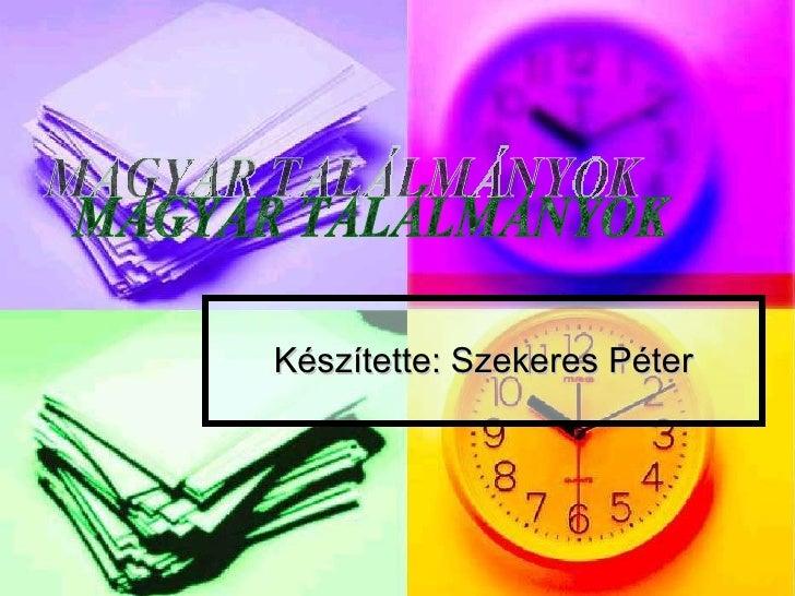 Készítette: Szekeres Péter MAGYAR TALÁLMÁNYOK