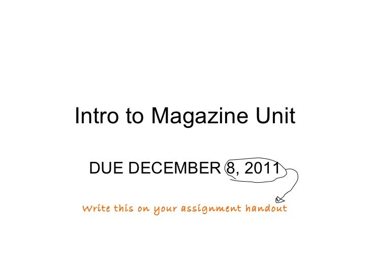 Intro to Magazine Unit DUE DECEMBER 8, 2011 Write this on your assignment handout