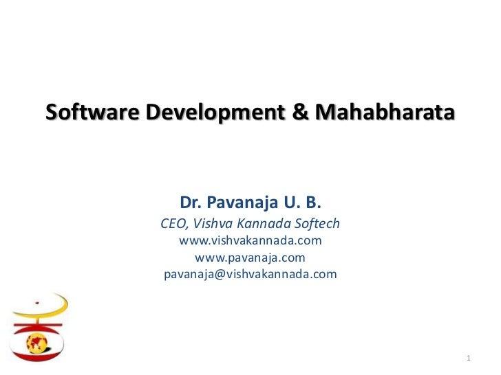Software Development & Mahabharata           Dr. Pavanaja U. B.         CEO, Vishva Kannada Softech           www.vishvaka...