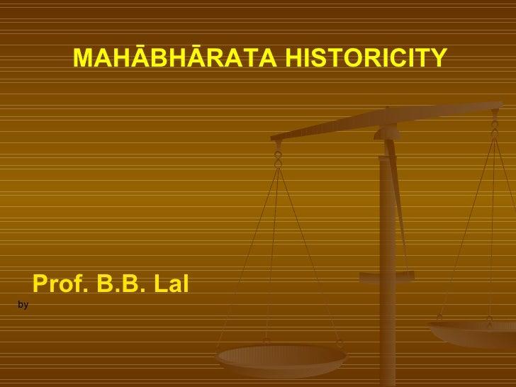 MAHĀBHĀRATA HISTORICITY     Prof. B.B. Lalby