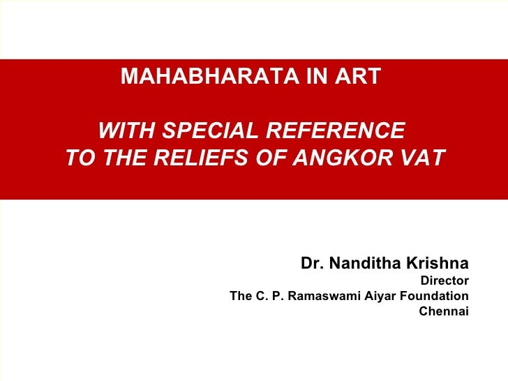 MAHABHARATA IN ART  WITH SPECIAL REFERENCETO THE RELIEFS OF ANGKOR VAT                      Dr. Nanditha Krishna          ...