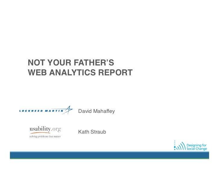Not your father's analytics report  Mahaffey & Straub, UPA 2011 Atlanta