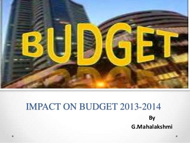 IMPACT ON BUDGET 2013-2014ByG.Mahalakshmi