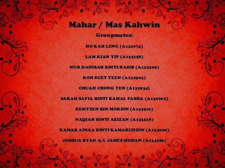 Mahar / Mas Kahwin             Groupmates:         HO KAH LENG (A132074)         LAM KIAN YIP (A132158)   NUR HANISAH BINT...