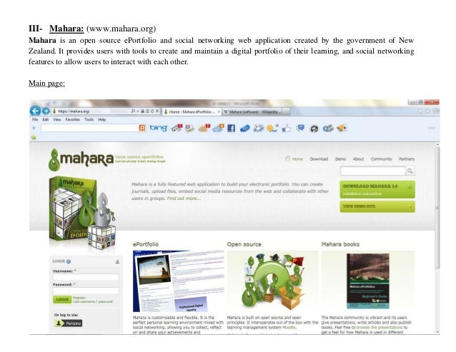 III- Mahara: (www.mahara.org)Mahara is an open source ePortfolio and social networking web application created by the gove...