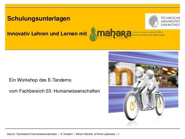 Datum| Fachbereich Humanwissenschaften | E-Tandem | Miriam Mannel & René Lipkowsky | 1 Innovativ Lehren und Lernen mit Sch...