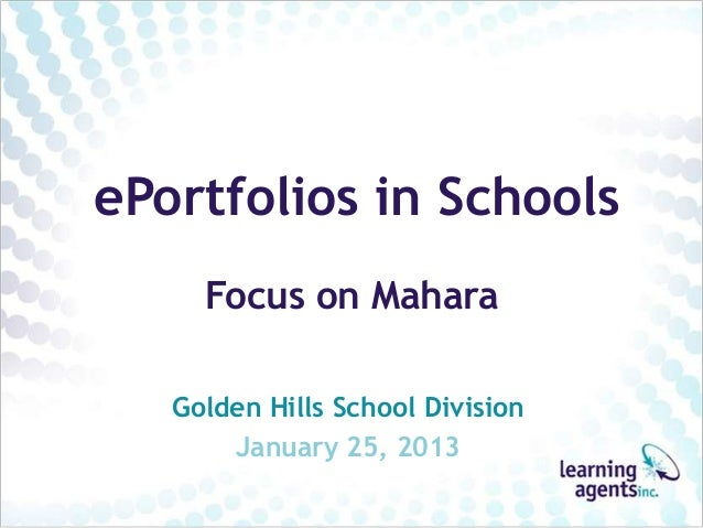 ePortfolios in Schools     Focus on Mahara   Golden Hills School Division       January 25, 2013