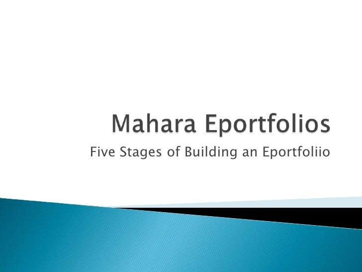 MaharaEportfolios<br />Five Stages of Building an Eportfoliio<br />