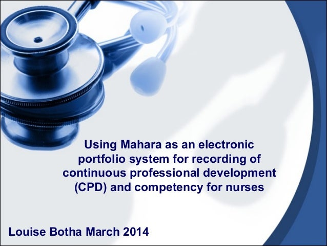Louise Botha March 2014 Using Mahara as an electronic portfolio system for recording of continuous professional developmen...