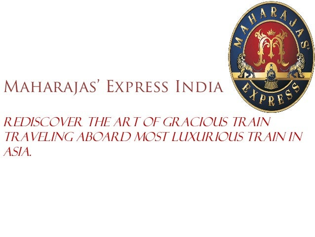 Maharajas' Express IndiaRediscover the Art of Gracious TrainTraveling aboard most luxurious train inAsia.