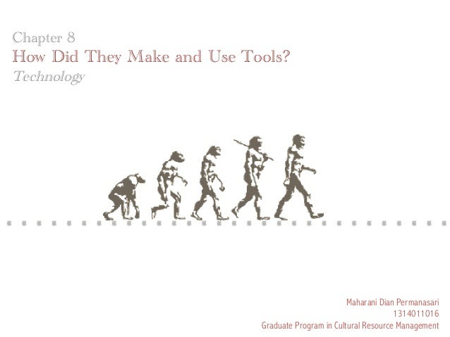 Chapter 8  How Did They Make and Use Tools? Technology  Maharani Dian Permanasari 1314011016 Graduate Program in Cultural ...
