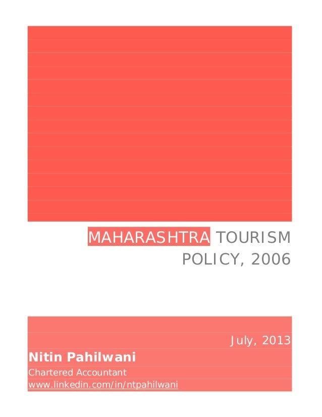 MAHARASHTRA TOURISM POLICY, 2006 July, 2013 Nitin Pahilwani Chartered Accountant www.linkedin.com/in/ntpahilwani