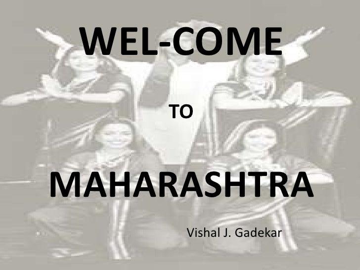 WEL-COME<br />TO<br />MAHARASHTRA<br />Vishal J. Gadekar<br />