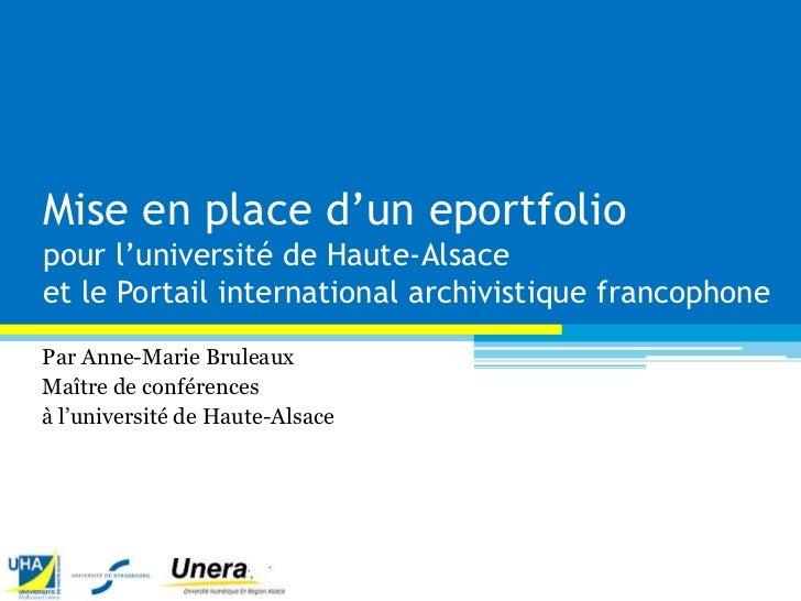 Mise en place d'un eportfoliopour l'université de Haute-Alsaceet le Portail international archivistique francophonePar Ann...