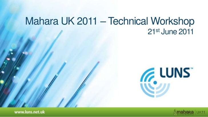 Mahara UK 2011 – Technical Workshop21st June 2011<br />