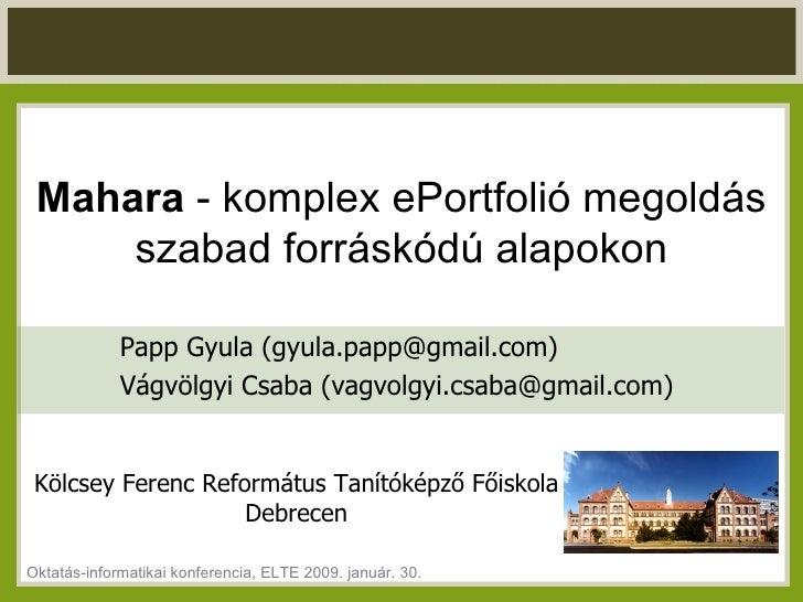 Mahara  - komplex ePortfolió megoldás szabad forráskódú alapokon Papp Gyula (gyula.papp@gmail.com) Vágvölgyi Csaba (vagvol...