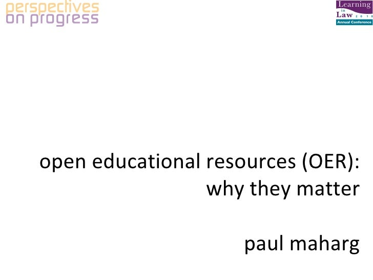 Paul Maharg Glasgow Graduate School of Law open educational resources (OER): why they matter paul maharg