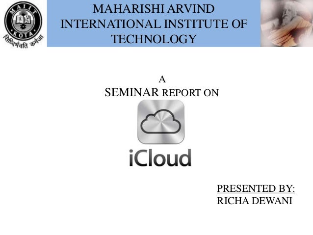MAHARISHI ARVIND INTERNATIONAL INSTITUTE OF TECHNOLOGY A SEMINAR REPORT ON PRESENTED BY: RICHA DEWANI