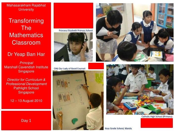 MahasarakhamRajabhat University<br />Transforming The Mathematics Classroom<br />Dr Yeap Ban Har<br />Principal<br />Marsh...