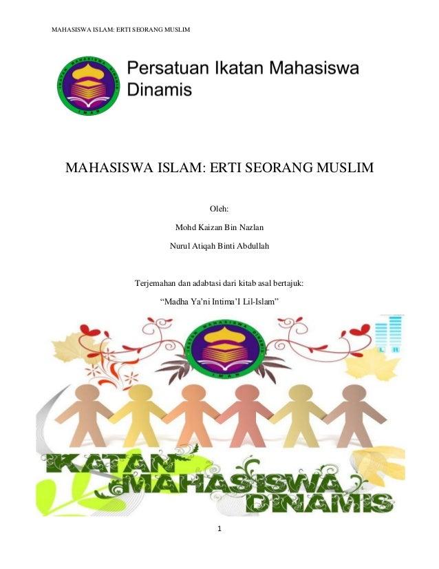 MAHASISWA ISLAM: ERTI SEORANG MUSLIM1MAHASISWA ISLAM: ERTI SEORANG MUSLIMOleh:Mohd Kaizan Bin NazlanNurul Atiqah Binti Abd...