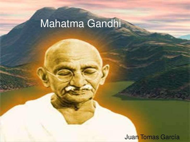 Mahatma Gandhi<br />Juan Tomas García<br />