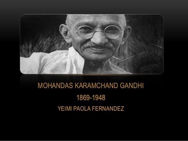 MOHANDAS KARAMCHAND GANDHI 1869-1948 YEIMI PAOLA FERNANDEZ