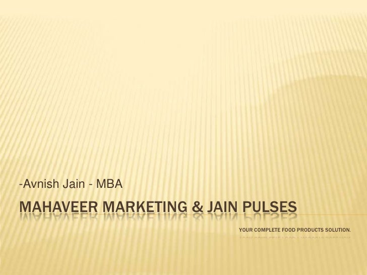 -Avnish Jain - MBA MAHAVEER MARKETING & JAIN PULSES                          YOUR COMPLETE FOOD PRODUCTS SOLUTION.