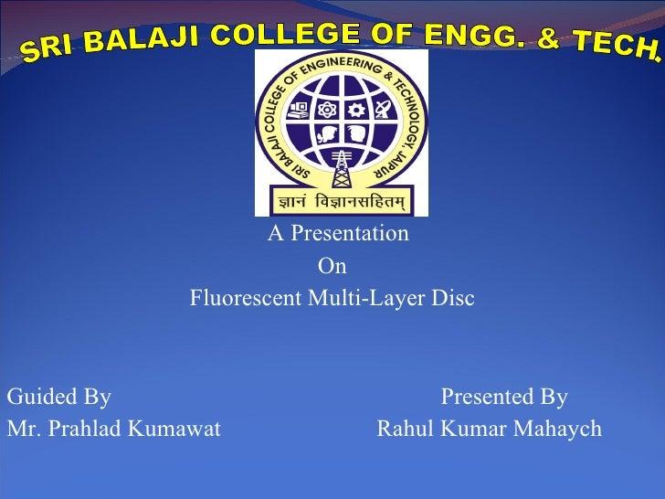 A Presentation  On Fluorescent Multi-Layer Disc Guided By  Presented By Mr. Prahlad Kumawat  Rahul Kumar Mahaych SRI BALAJ...