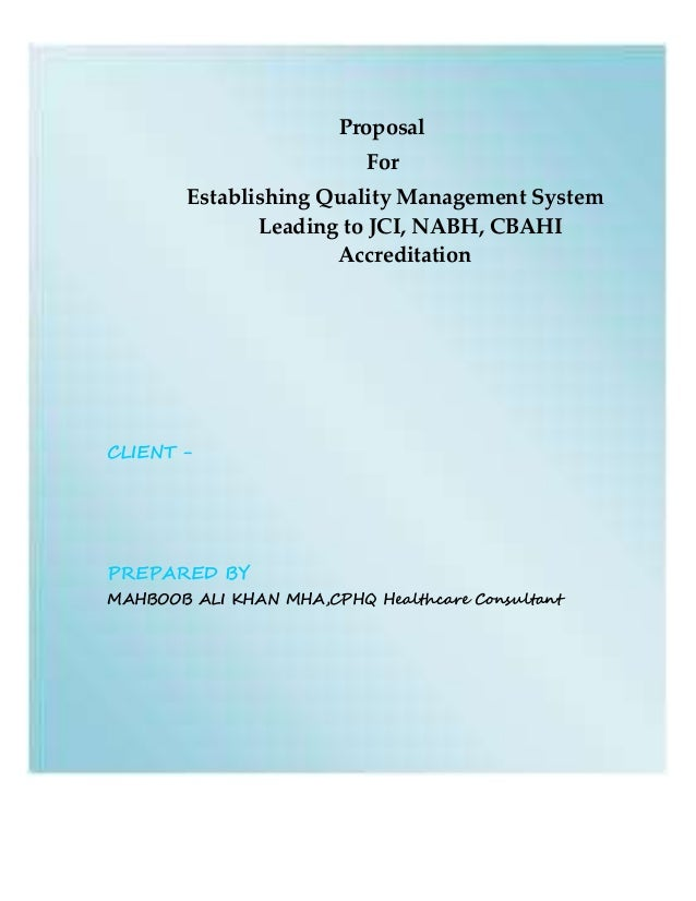 Proposal For Establishing Quality Management System Leading to JCI, NABH, CBAHI Accreditation CLIENT - PREPARED BY MAHBOOB...