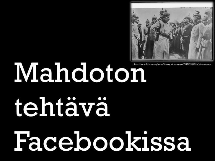 Mahdoton        http://www.flickr.com/photos/library_of_congress/7177675832/in/photostreamtehtäväFacebookissa