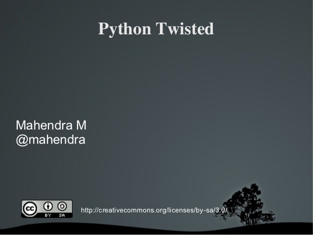 Python TwistedMahendra M@mahendra         http://creativecommons.org/licenses/by-sa/3.0/
