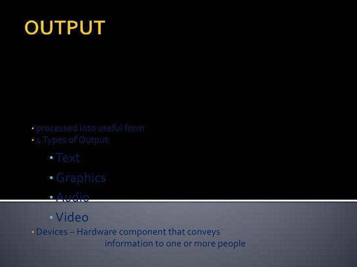 OUTPUT<br /><ul><li> processed into useful form